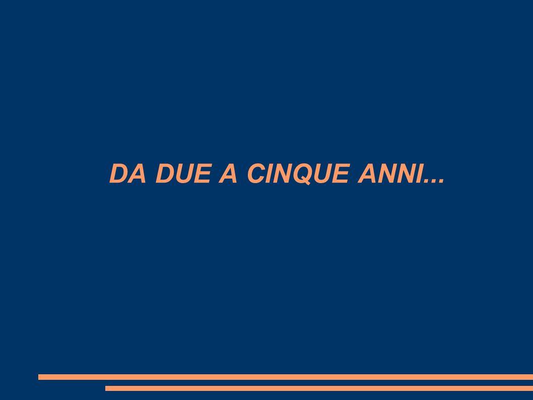 DA DUE A CINQUE ANNI...