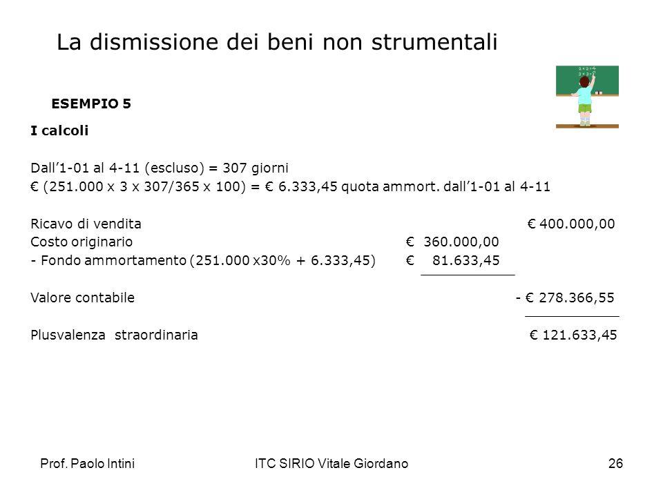 Prof. Paolo IntiniITC SIRIO Vitale Giordano26 ESEMPIO 5 I calcoli Dall1-01 al 4-11 (escluso) = 307 giorni (251.000 x 3 x 307/365 x 100) = 6.333,45 quo