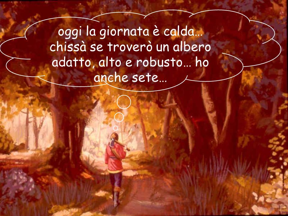 02/03/201417 Un giorno Fiodor andò nel bosco a far legna. Camminava spedito con la scure sulle spalle…