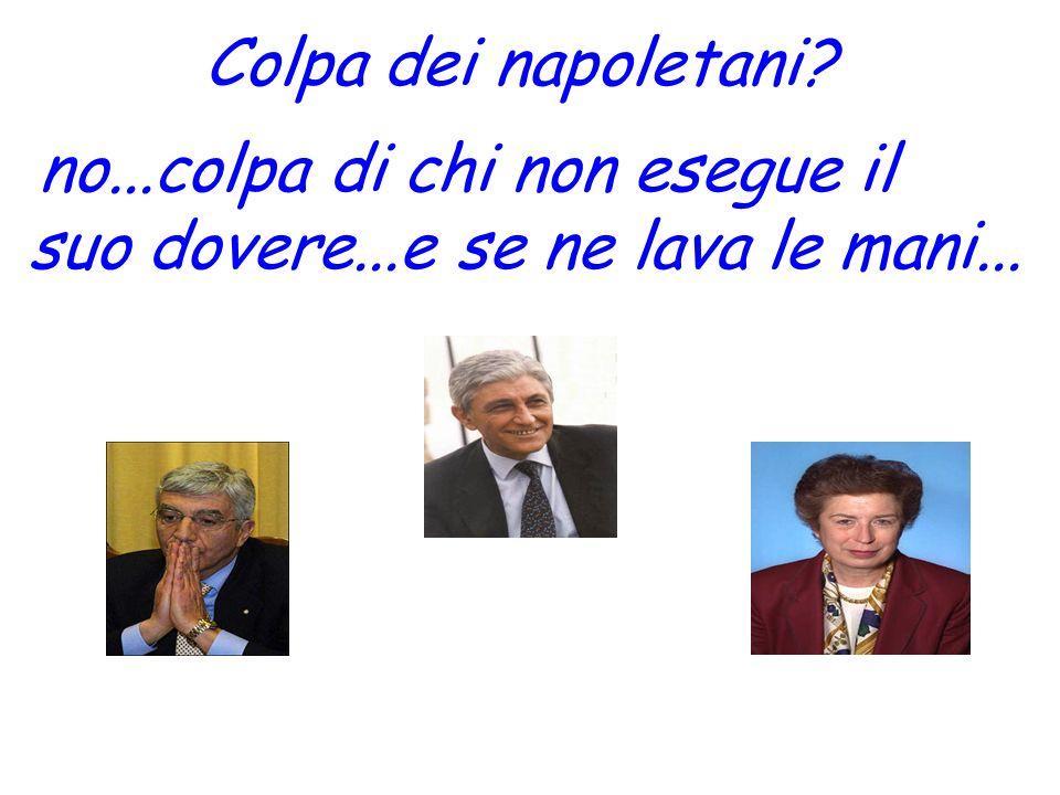 Colpa dei napoletani? no...colpa di chi non esegue il suo dovere...e se ne lava le mani...