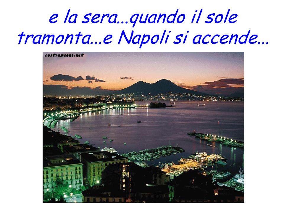 e la sera...quando il sole tramonta...e Napoli si accende...