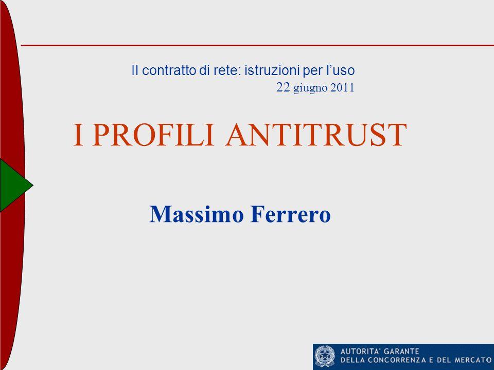 Il contratto di rete: istruzioni per luso 22 giugno 2011 I PROFILI ANTITRUST Massimo Ferrero
