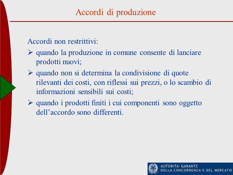 Accordi di produzione Accordi non restrittivi: quando la produzione in comune consente di lanciare prodotti nuovi; quando non si determina la condivis