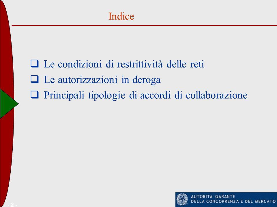- 2 - Le condizioni di restrittività delle reti Le autorizzazioni in deroga Principali tipologie di accordi di collaborazione Indice