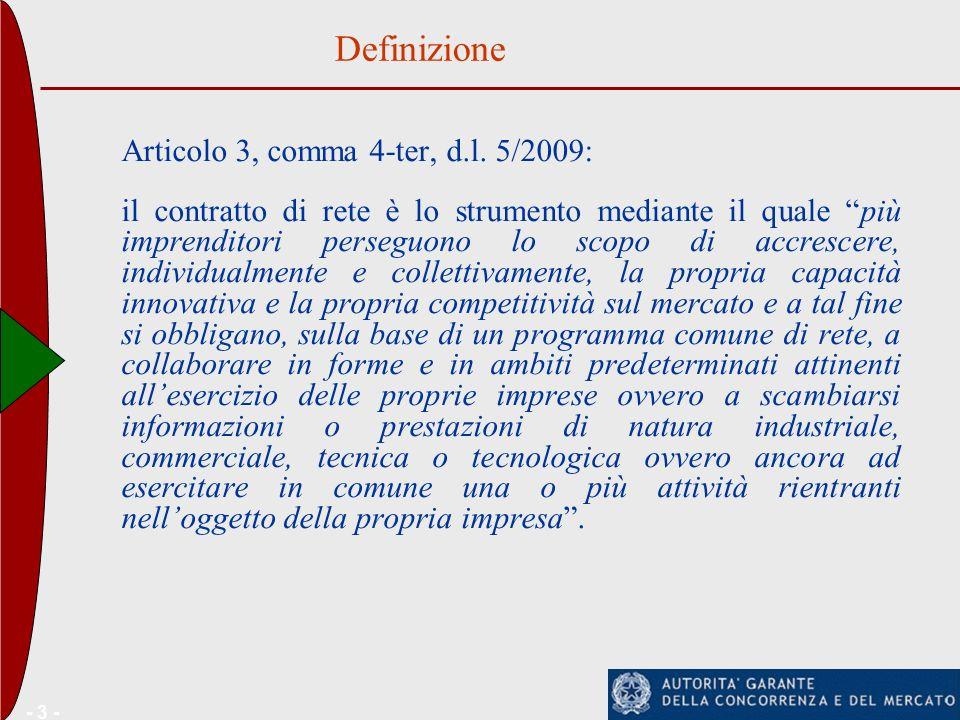 - 3 - Articolo 3, comma 4-ter, d.l. 5/2009: il contratto di rete è lo strumento mediante il quale più imprenditori perseguono lo scopo di accrescere,