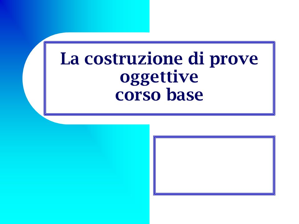 Validità delle prove oggettive di apprendimento Attraverso la definizione degli obiettivi (obiettivo = manifestazione dellattività di apprendimento) viene stabilito con esattezza che cosa si vuole sottoporre a verifica.