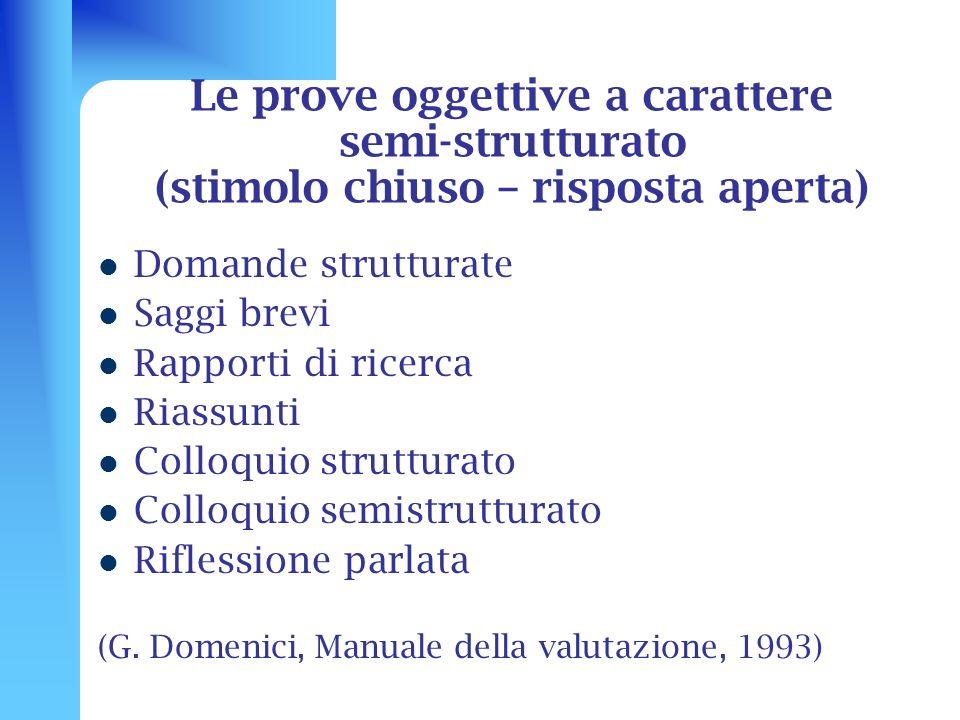 Le prove oggettive a carattere semi-strutturato (stimolo chiuso – risposta aperta) Domande strutturate Saggi brevi Rapporti di ricerca Riassunti Collo