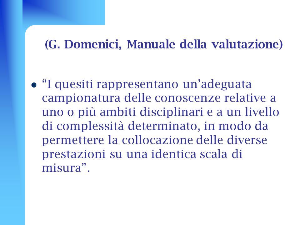 (G. Domenici, Manuale della valutazione) I quesiti rappresentano unadeguata campionatura delle conoscenze relative a uno o più ambiti disciplinari e a