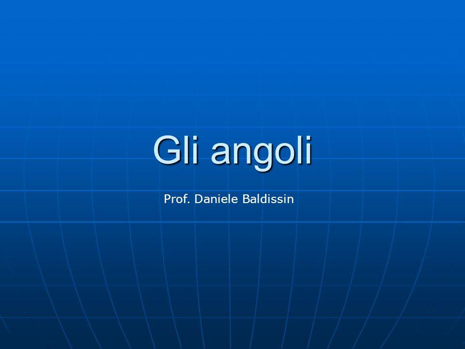 Gli angoli Prof. Daniele Baldissin