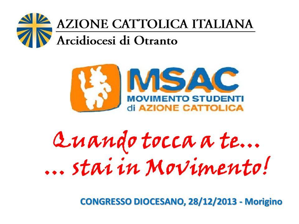Quando tocca a te… … stai in Movimento! CONGRESSO DIOCESANO, 28/12/2013 - Morigino