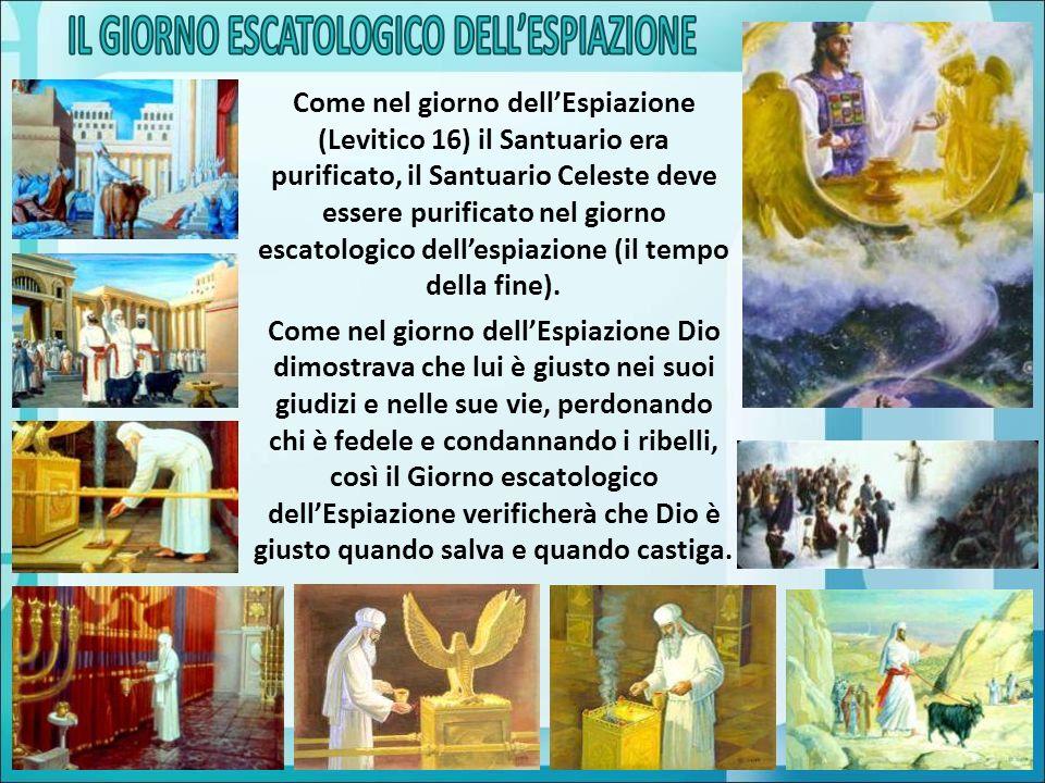 Come nel giorno dellEspiazione (Levitico 16) il Santuario era purificato, il Santuario Celeste deve essere purificato nel giorno escatologico dellespi
