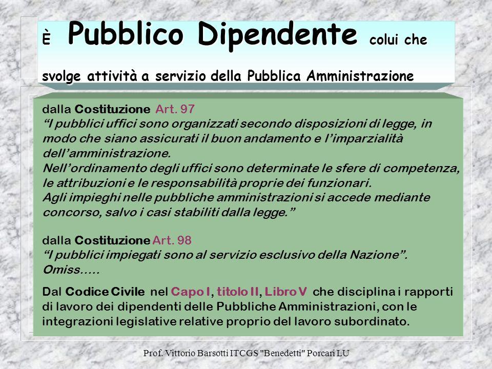 È Pubblico Dipendente colui che svolge attività a servizio della Pubblica Amministrazione dalla Costituzione Art. 97 I pubblici uffici sono organizzat