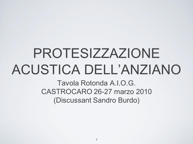 1 PROTESIZZAZIONE ACUSTICA DELLANZIANO Tavola Rotonda A.I.O.G.