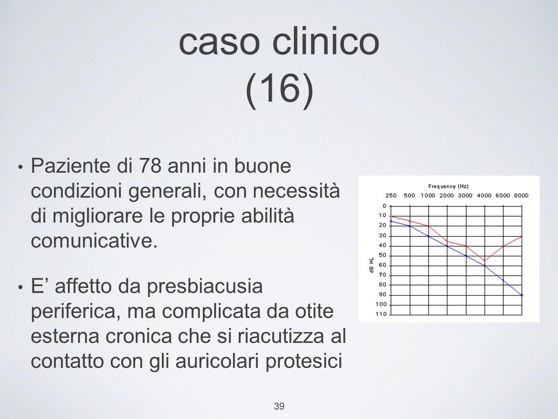 39 caso clinico (16) Paziente di 78 anni in buone condizioni generali, con necessità di migliorare le proprie abilità comunicative.