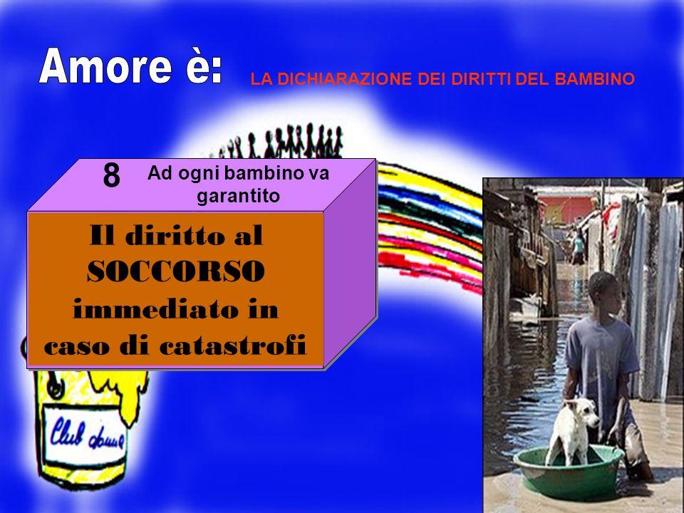 Il diritto al SOCCORSO immediato in caso di catastrofi 8 LA DICHIARAZIONE DEI DIRITTI DEL BAMBINO Ad ogni bambino va garantito