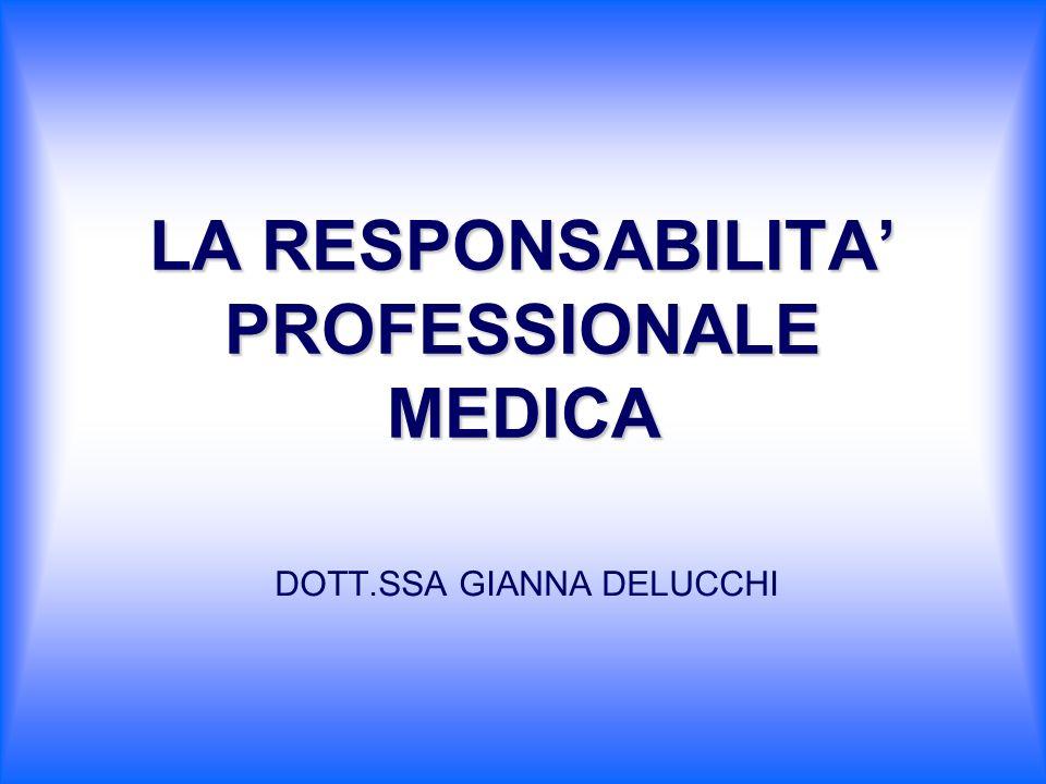 LA RESPONSABILITA PROFESSIONALE MEDICA DOTT.SSA GIANNA DELUCCHI