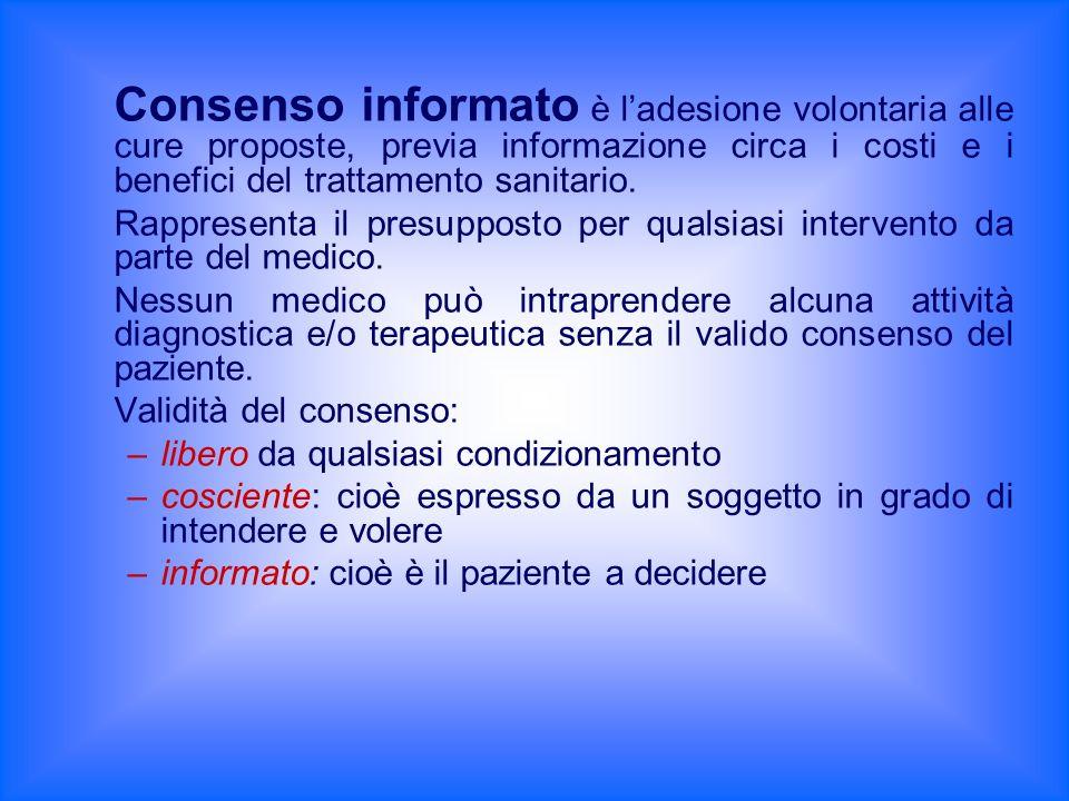 Consenso informato è ladesione volontaria alle cure proposte, previa informazione circa i costi e i benefici del trattamento sanitario. Rappresenta il