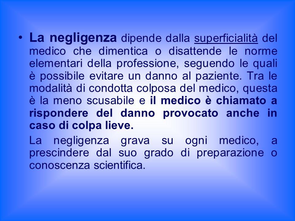 La negligenza dipende dalla superficialità del medico che dimentica o disattende le norme elementari della professione, seguendo le quali è possibile