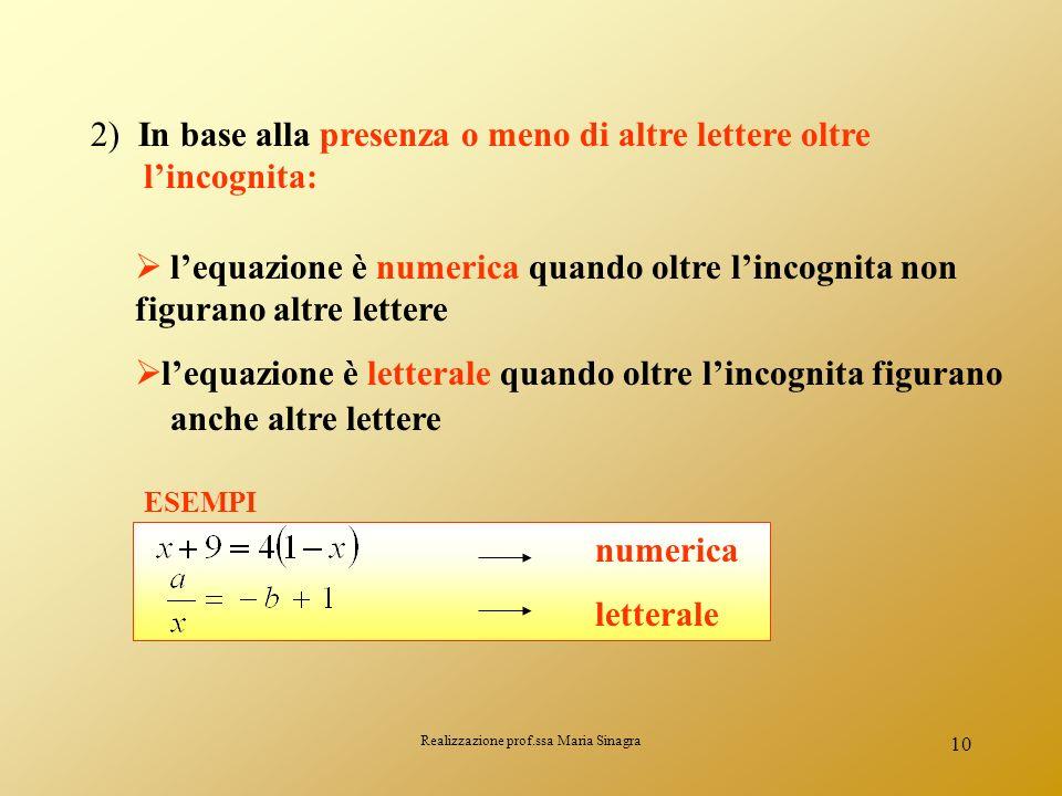 Realizzazione prof.ssa Maria Sinagra 9 CLASSIFICAZIONE DELLE EQUAZIONI Le equazioni possono essere classificate: 1) In base alla posizione dellincogni