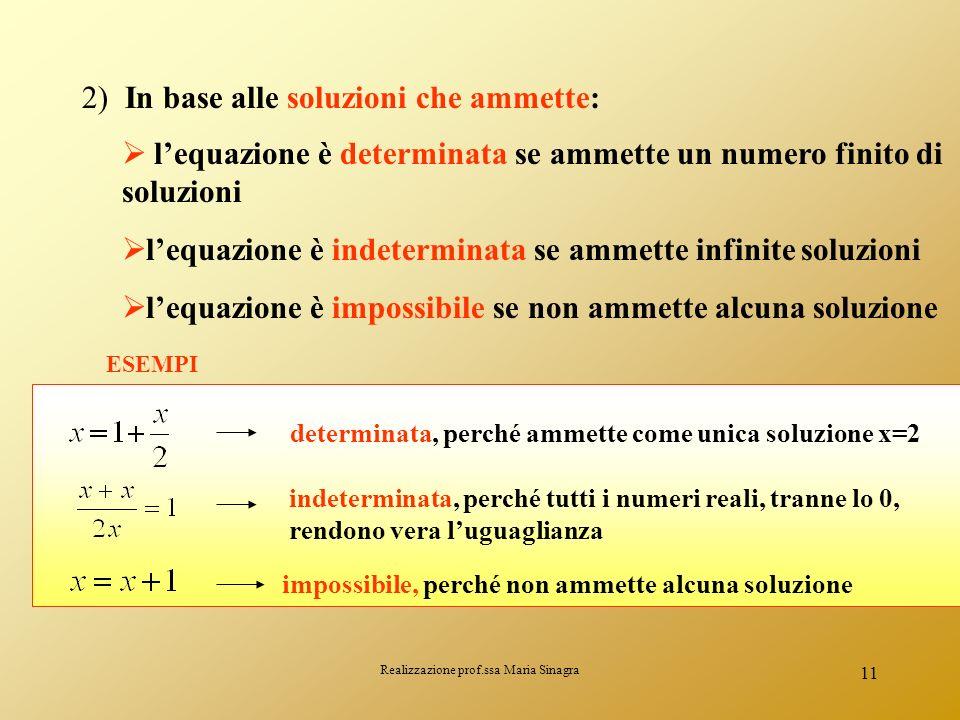 Realizzazione prof.ssa Maria Sinagra 10 2) In base alla presenza o meno di altre lettere oltre lincognita: lequazione è numerica quando oltre lincogni