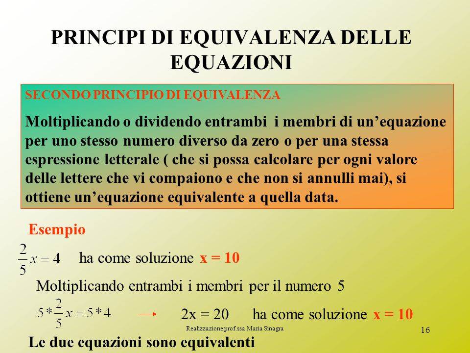 Realizzazione prof.ssa Maria Sinagra 15 Applicazioni del I principio Dal I principio derivano due regole utili nella risoluzione delle equazioni Esemp