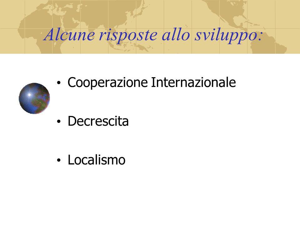 Alcune risposte allo sviluppo: Cooperazione Internazionale Decrescita Localismo