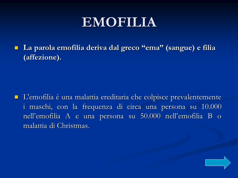 EMOFILIA La parola emofilia deriva dal greco ema (sangue) e filia (affezione). La parola emofilia deriva dal greco ema (sangue) e filia (affezione). L