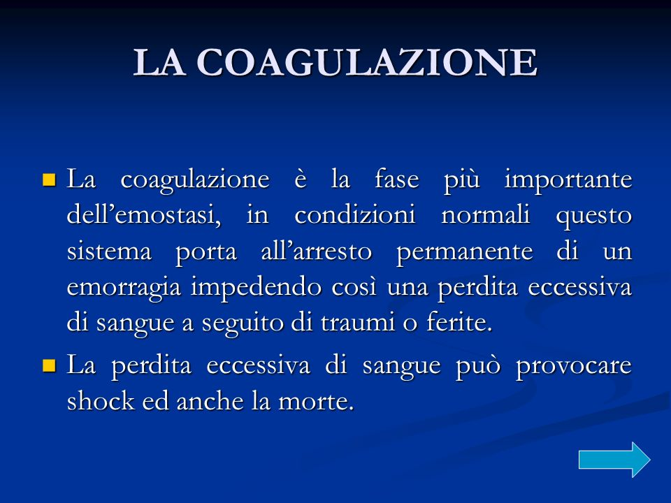 LA COAGULAZIONE La coagulazione è la fase più importante dellemostasi, in condizioni normali questo sistema porta allarresto permanente di un emorragi