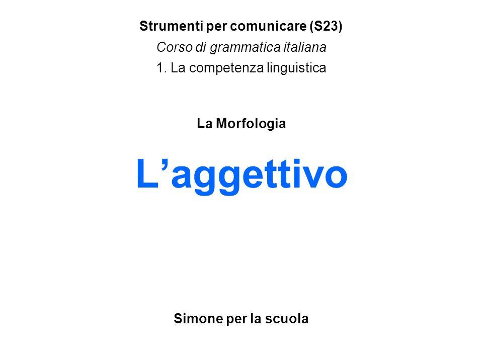 Laggettivo Strumenti per comunicare (S23) Corso di grammatica italiana 1.