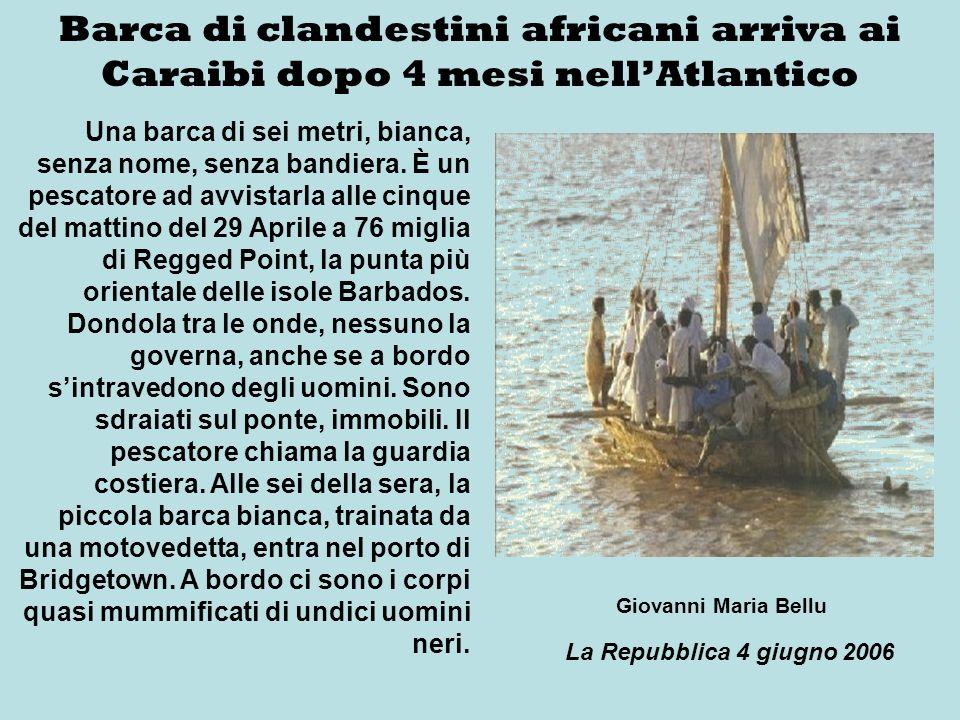 Barca di clandestini africani arriva ai Caraibi dopo 4 mesi nellAtlantico Una barca di sei metri, bianca, senza nome, senza bandiera. È un pescatore a