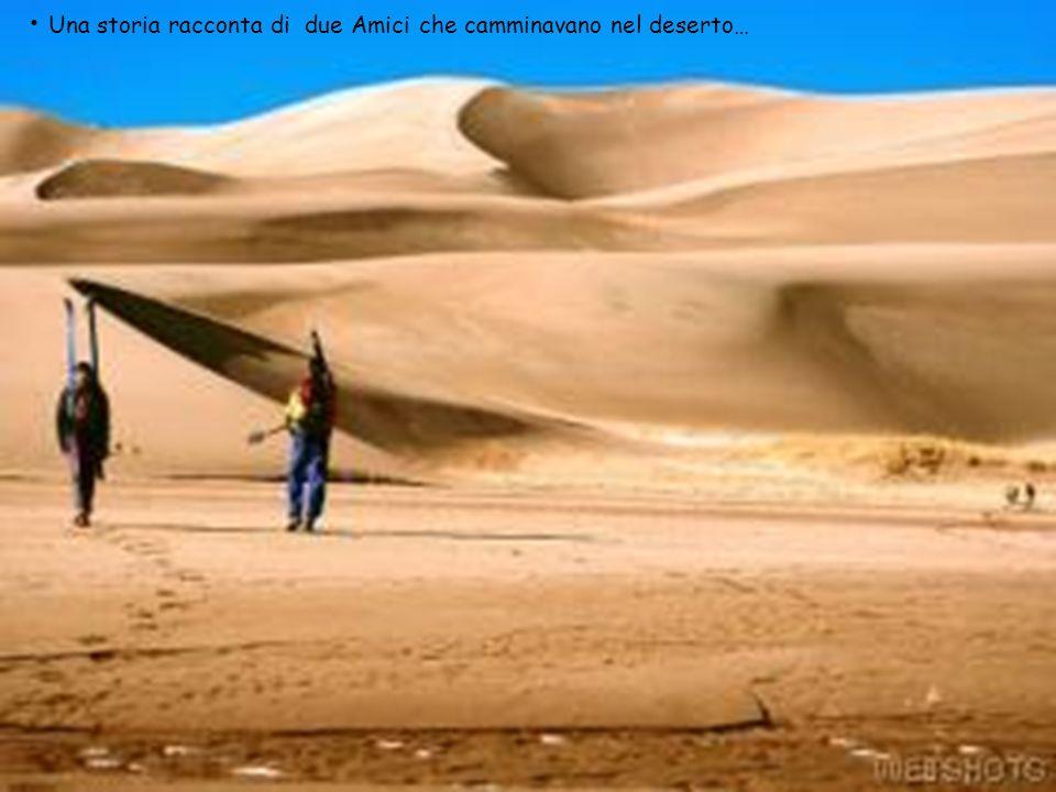 Una storia racconta di due Amici che camminavano nel deserto…