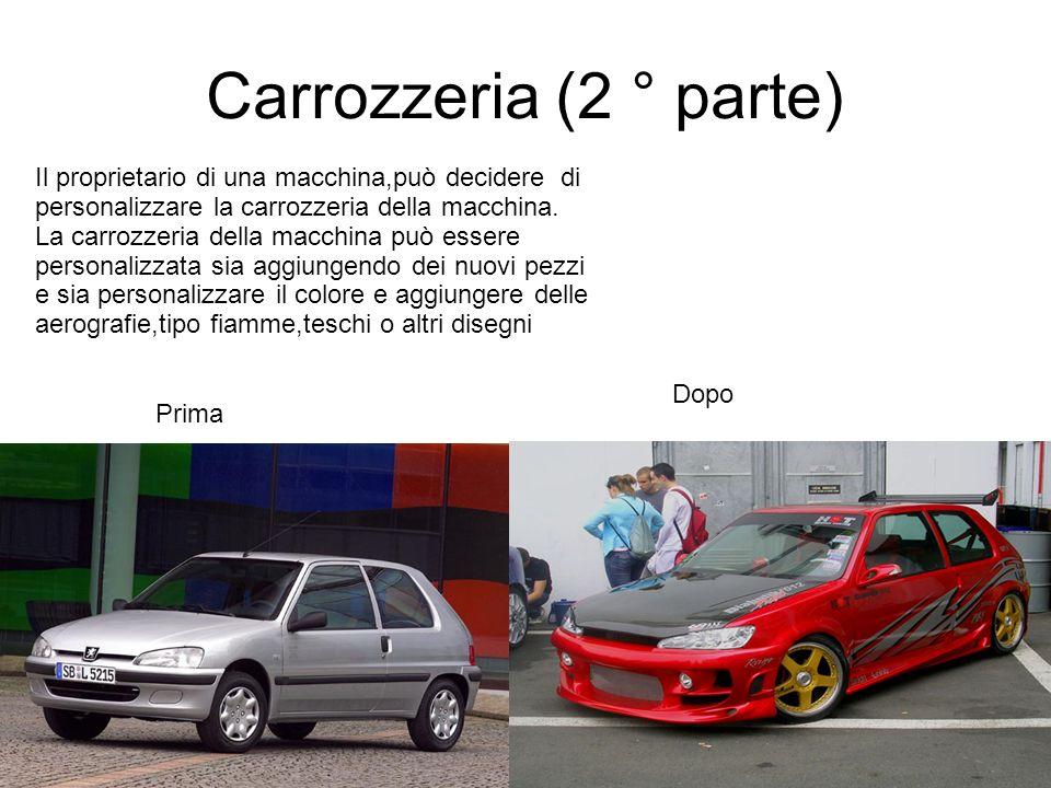 Carrozzeria (2 ° parte) Il proprietario di una macchina,può decidere di personalizzare la carrozzeria della macchina. La carrozzeria della macchina pu