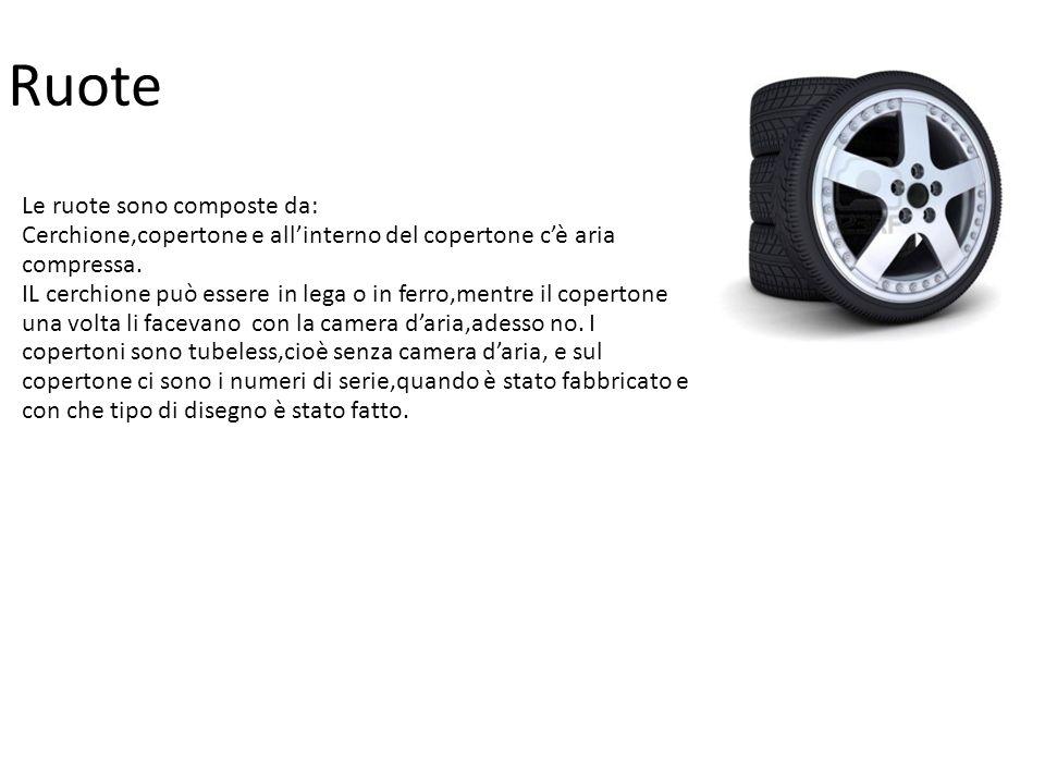 Ruote Le ruote sono composte da: Cerchione,copertone e allinterno del copertone cè aria compressa. IL cerchione può essere in lega o in ferro,mentre i