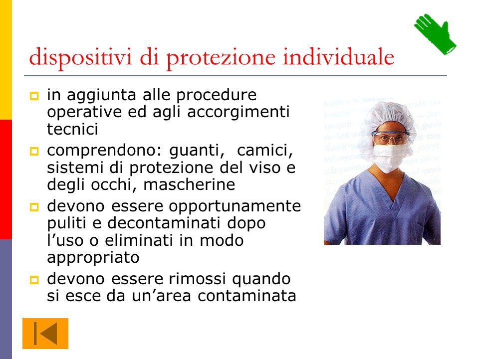 dispositivi di protezione individuale in aggiunta alle procedure operative ed agli accorgimenti tecnici comprendono: guanti, camici, sistemi di protez