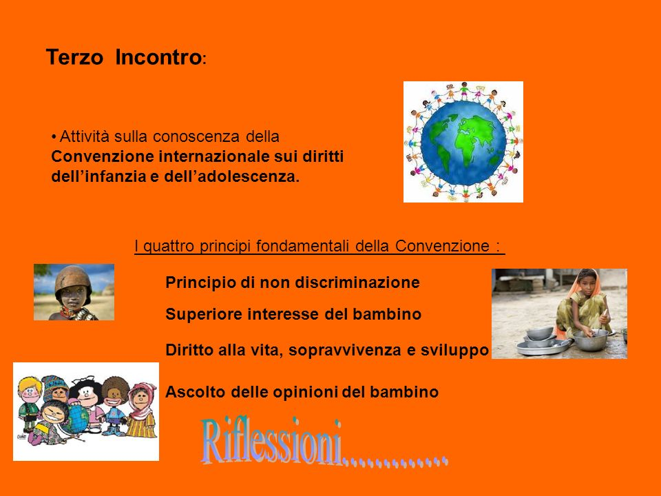 Terzo Incontro : Attività sulla conoscenza della Convenzione internazionale sui diritti dellinfanzia e delladolescenza. I quattro principi fondamental