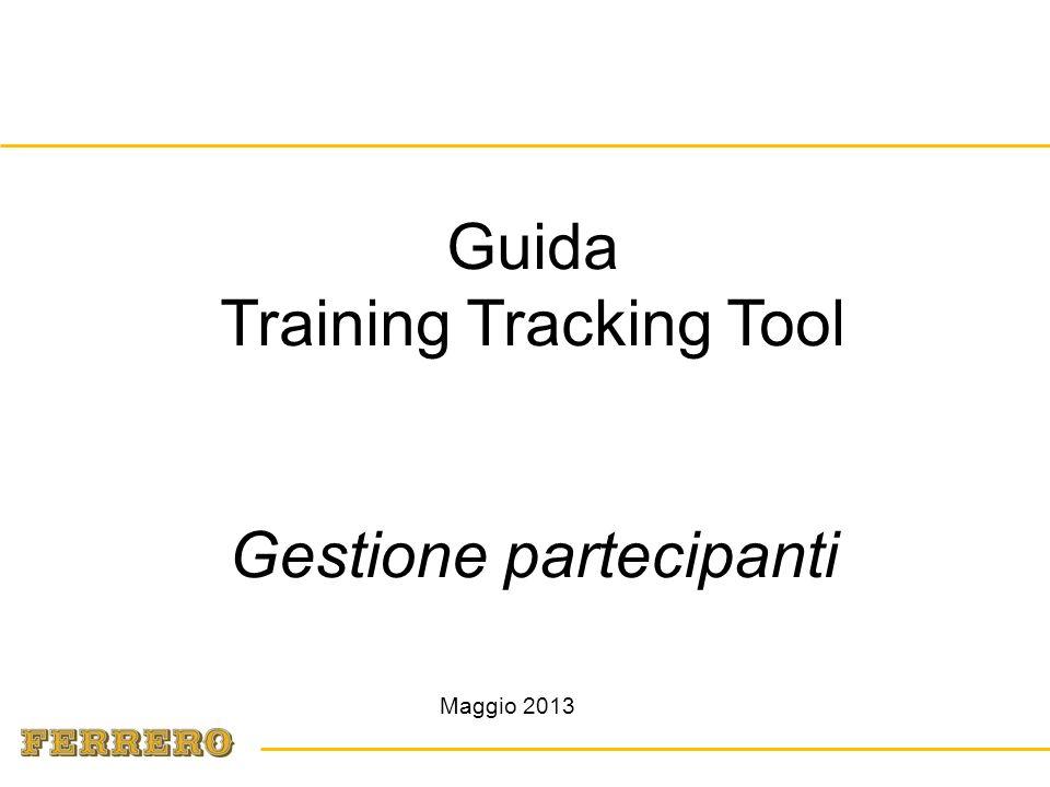 Maggio 2013 Guida Training Tracking Tool Gestione partecipanti Training Tracking Tool