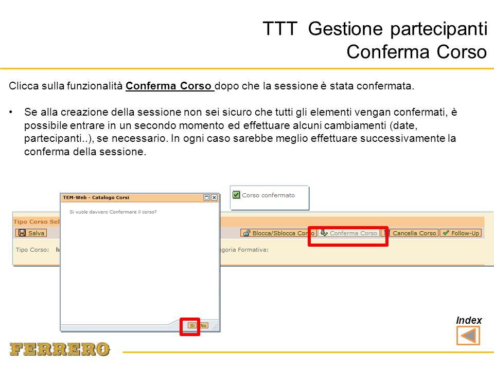 TTT Gestione partecipanti Conferma Corso Clicca sulla funzionalità Conferma Corso dopo che la sessione è stata confermata.