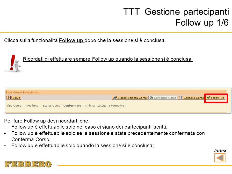 TTT Gestione partecipanti Follow up 1/6 Clicca sulla funzionalità Follow up dopo che la sessione si è conclusa.