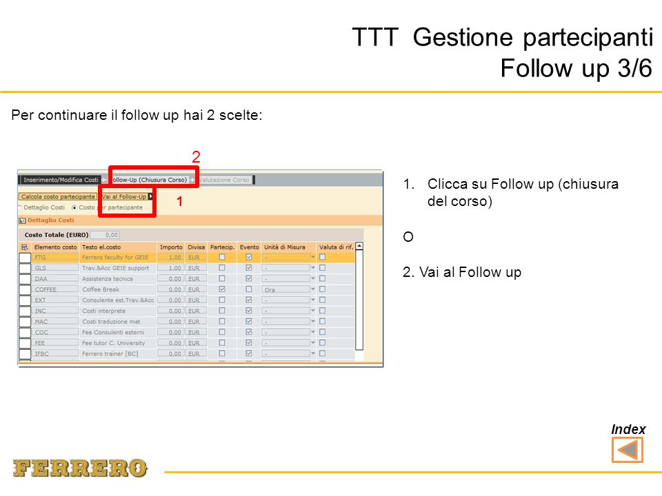Per continuare il follow up hai 2 scelte: 1.Clicca su Follow up (chiusura del corso) O 2. Vai al Follow up TTT Gestione partecipanti Follow up 3/6 2 1