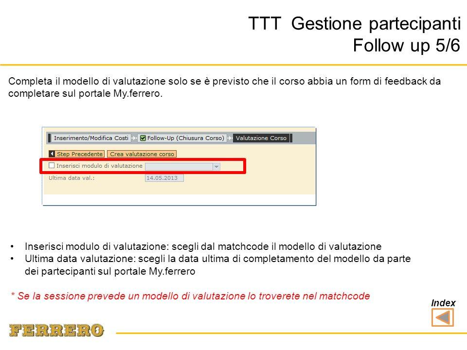 TTT Gestione partecipanti Follow up 5/6 Completa il modello di valutazione solo se è previsto che il corso abbia un form di feedback da completare sul portale My.ferrero.