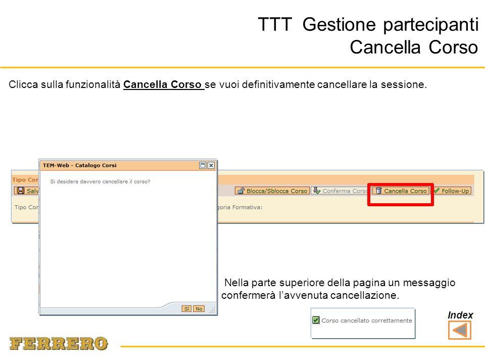 TTT Gestione partecipanti Cancella Corso Clicca sulla funzionalità Cancella Corso se vuoi definitivamente cancellare la sessione.