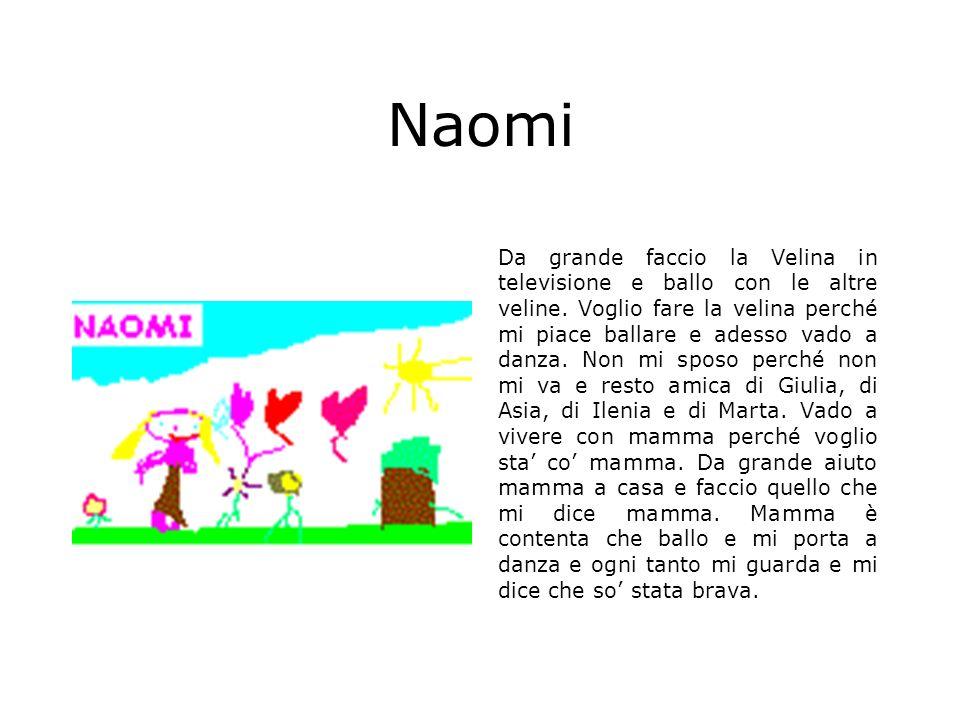 Naomi Da grande faccio la Velina in televisione e ballo con le altre veline. Voglio fare la velina perché mi piace ballare e adesso vado a danza. Non