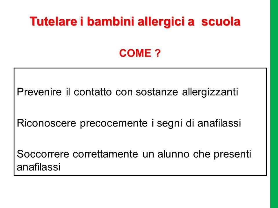 Tutelare i bambini allergici a scuola Prevenire il contatto con sostanze allergizzanti Riconoscere precocemente i segni di anafilassi Soccorrere corre