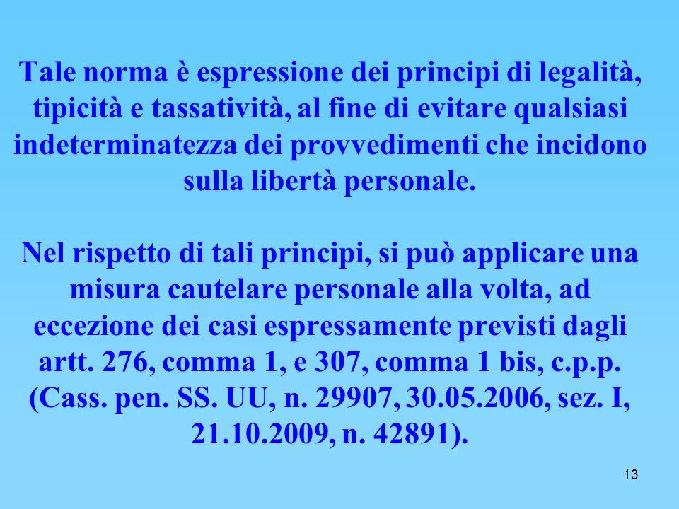 13 Tale norma è espressione dei principi di legalità, tipicità e tassatività, al fine di evitare qualsiasi indeterminatezza dei provvedimenti che incidono sulla libertà personale.