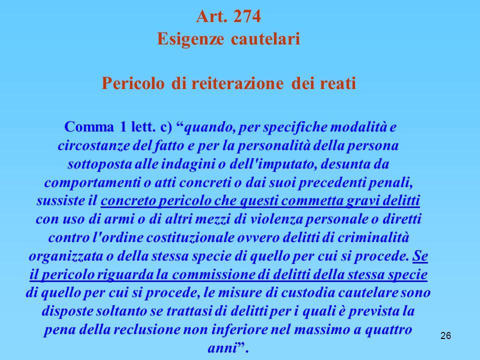 26 Art.274 Esigenze cautelari Pericolo di reiterazione dei reati Comma 1 lett.
