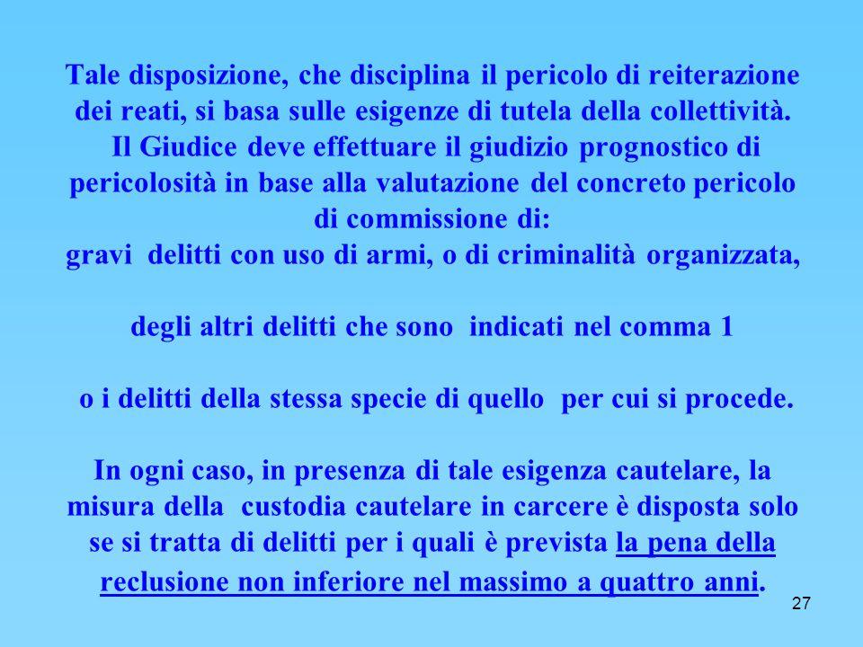 27 Tale disposizione, che disciplina il pericolo di reiterazione dei reati, si basa sulle esigenze di tutela della collettività.