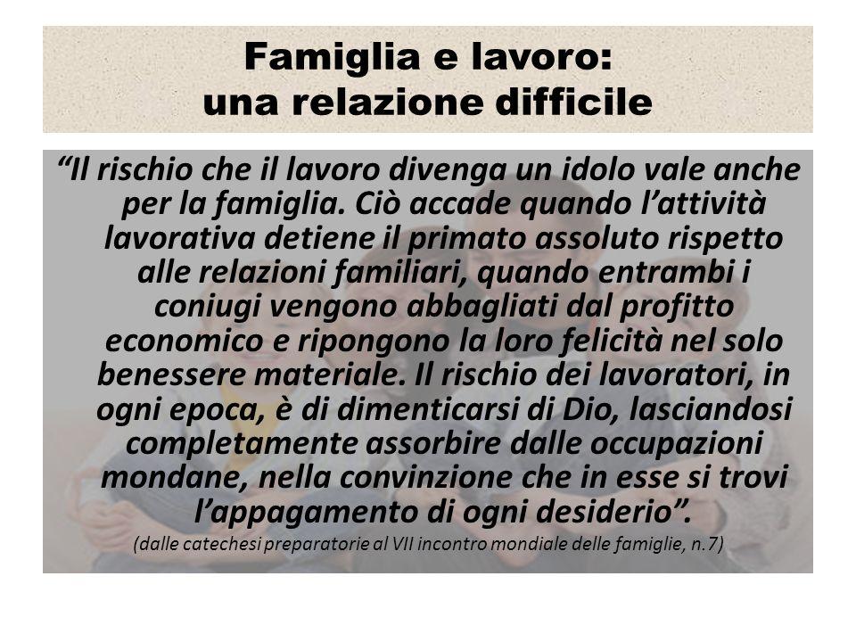 Famiglia e lavoro: una relazione difficile Il rischio che il lavoro divenga un idolo vale anche per la famiglia.