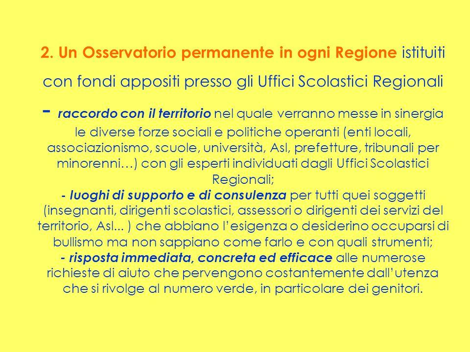 2. Un Osservatorio permanente in ogni Regione istituiti con fondi appositi presso gli Uffici Scolastici Regionali - raccordo con il territorio nel qua