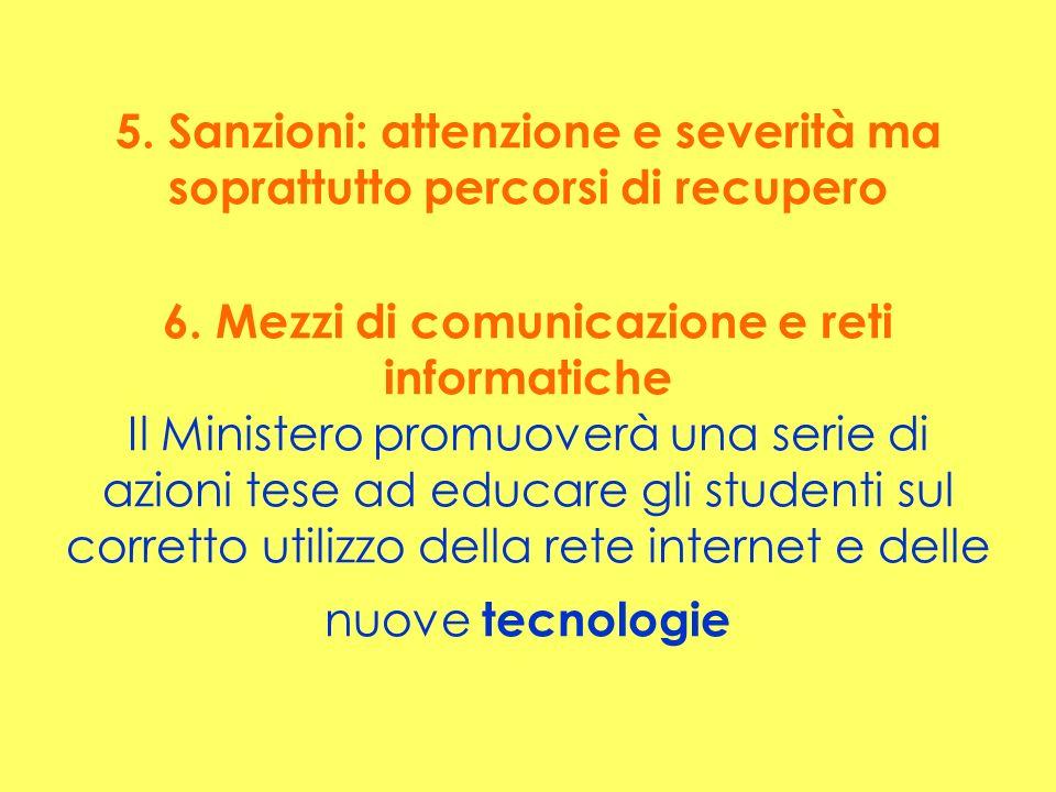 5. Sanzioni: attenzione e severità ma soprattutto percorsi di recupero 6. Mezzi di comunicazione e reti informatiche Il Ministero promuoverà una serie