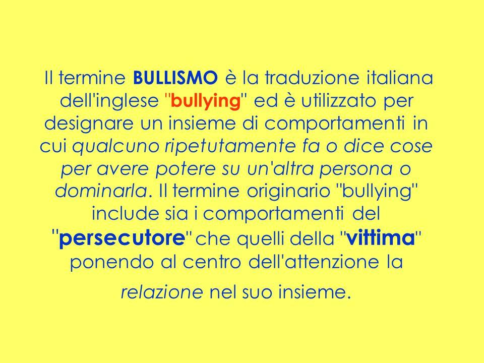 Il termine BULLISMO è la traduzione italiana dell'inglese
